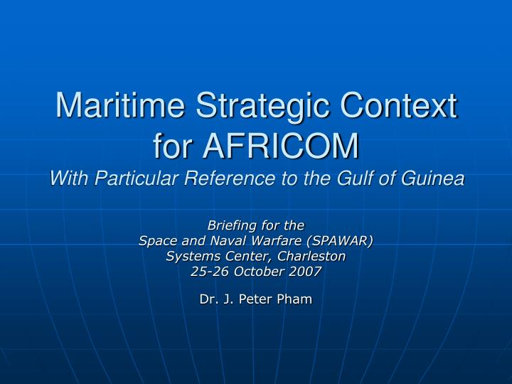 maritime strategic context for africom with particular reference to the gulf of guinea n.
