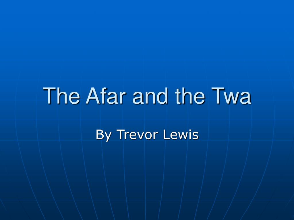 the afar and the twa l.