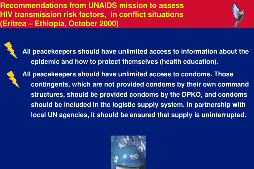 All peacekeepers should have unlimited access to information about the epidemic and how to protect themselves (health education).