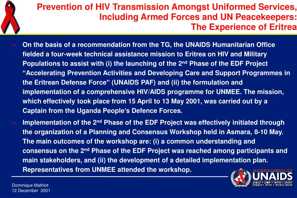 On the basis of a recommendation from the TG, the UNAIDS Humanitarian Office fielded a four-week technical assistance mission to Eritrea on HIV and Military Populations to assist with (i) the launching of the 2