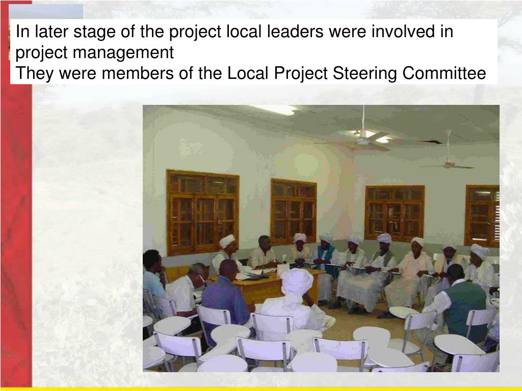 In later stage of the project local leaders were involved in project management