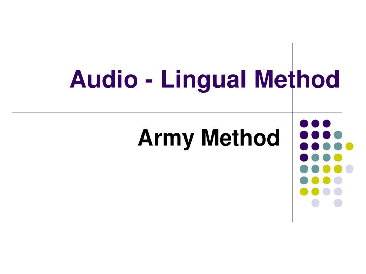 audio lingual method vs direct method Audio-lingual method doesn't pay attention to the students' emotions, while total physical response really focuses on the learners' feeling because it was especially developed to help people reduce the stress of learning a new language.