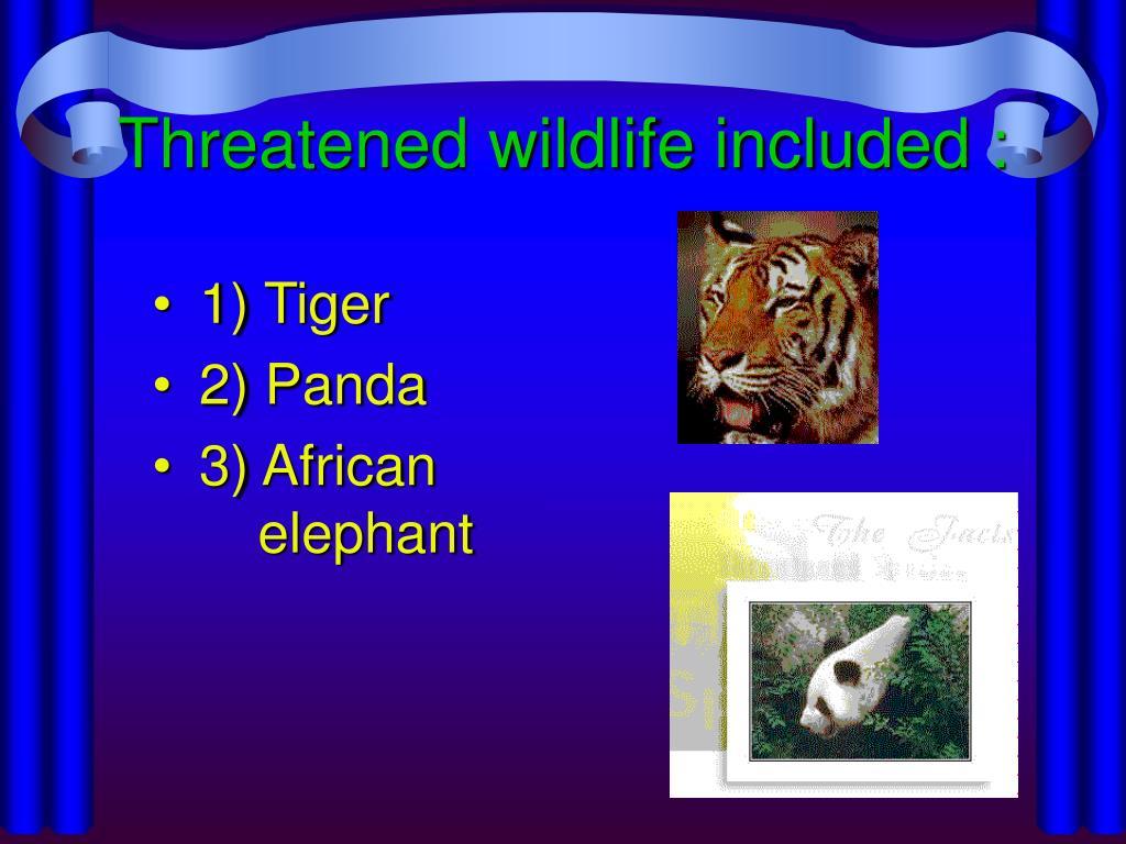 Threatened wildlife included :