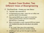 student case studies two different views of bioengineering1