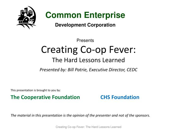 creating co op fever the hard lessons learned presented by bill patrie executive director cedc n.