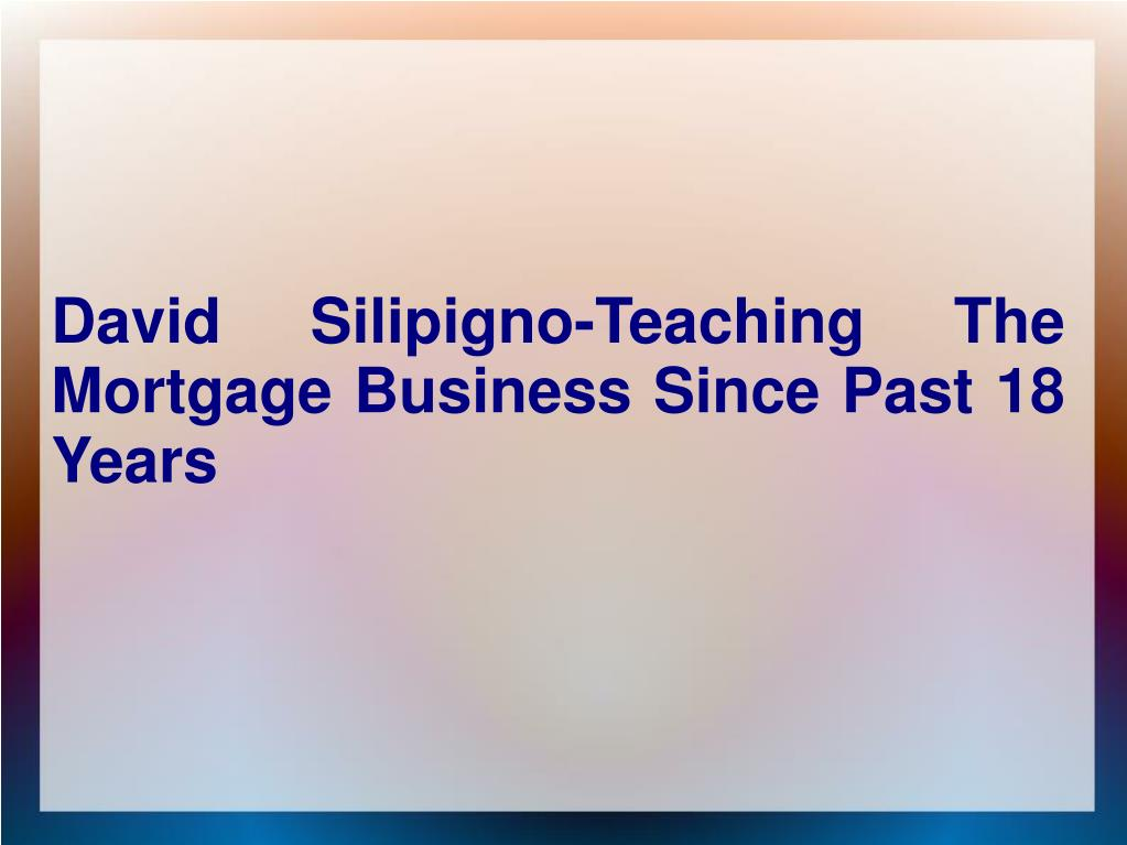 david silipigno teaching the mortgage business since past 18 years l.