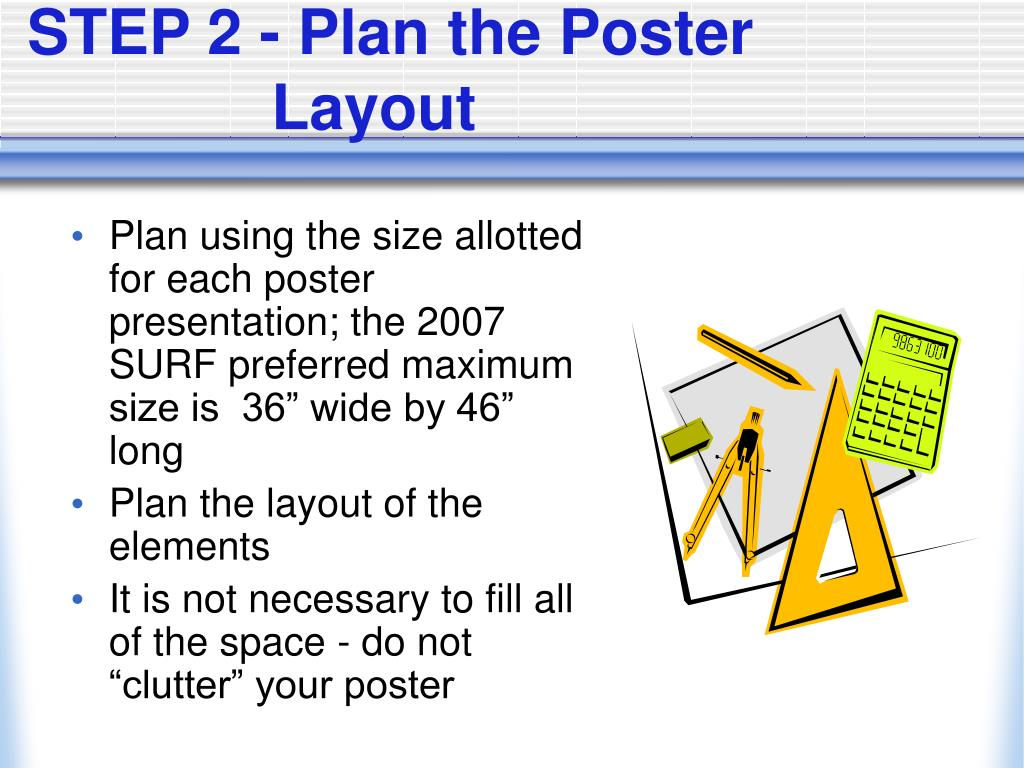 """Plan using the size allotted for each poster presentation; the 2007 SURF preferred maximum size is  36"""" wide by 46"""" long"""