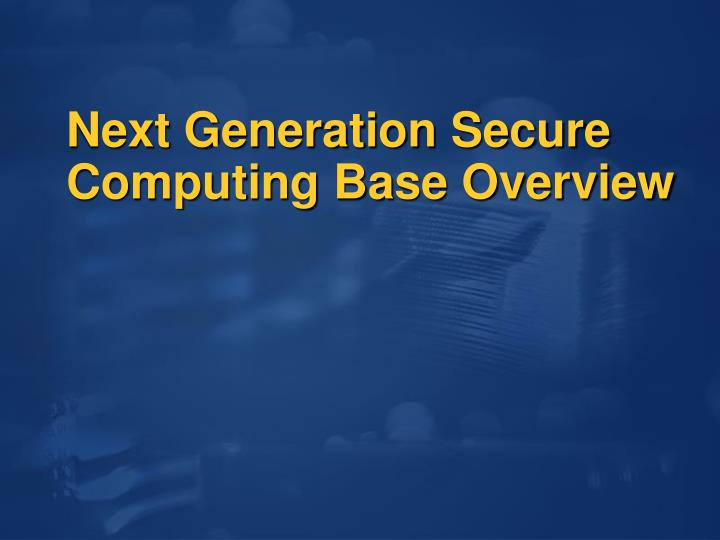 Next generation secure computing base overview