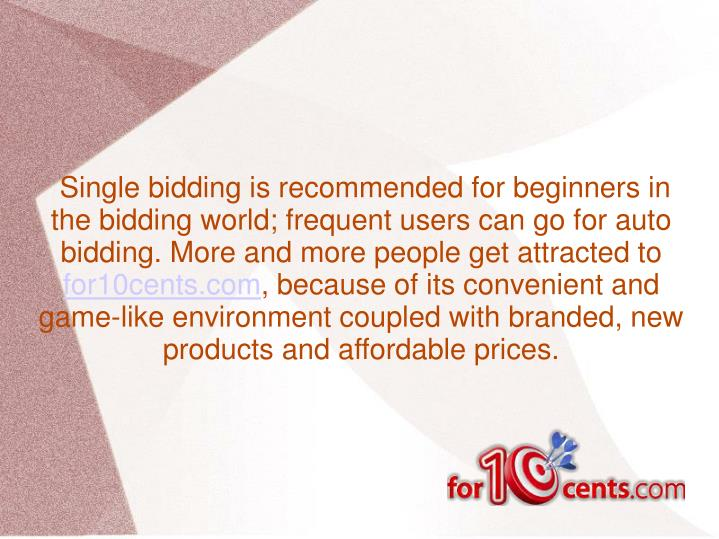 Single bidding is recommended for beginners in the bidding world; frequent users can go for auto bi...