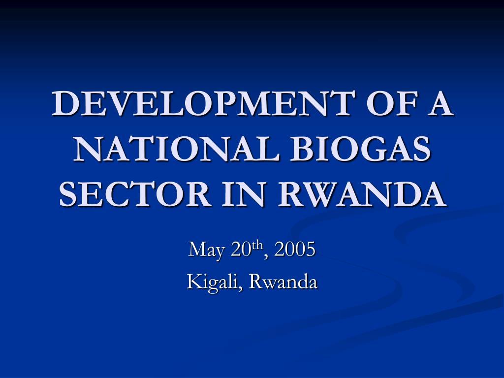 development of a national biogas sector in rwanda l.