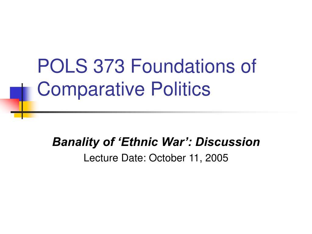 pols 373 foundations of comparative politics l.