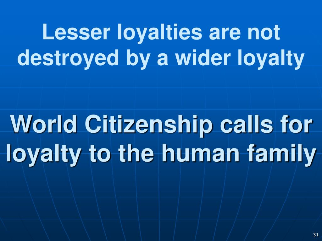 Lesser loyalties are not destroyed by a wider loyalty
