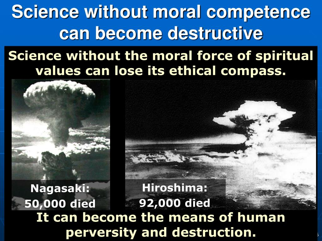 Science without moral competence can become destructive