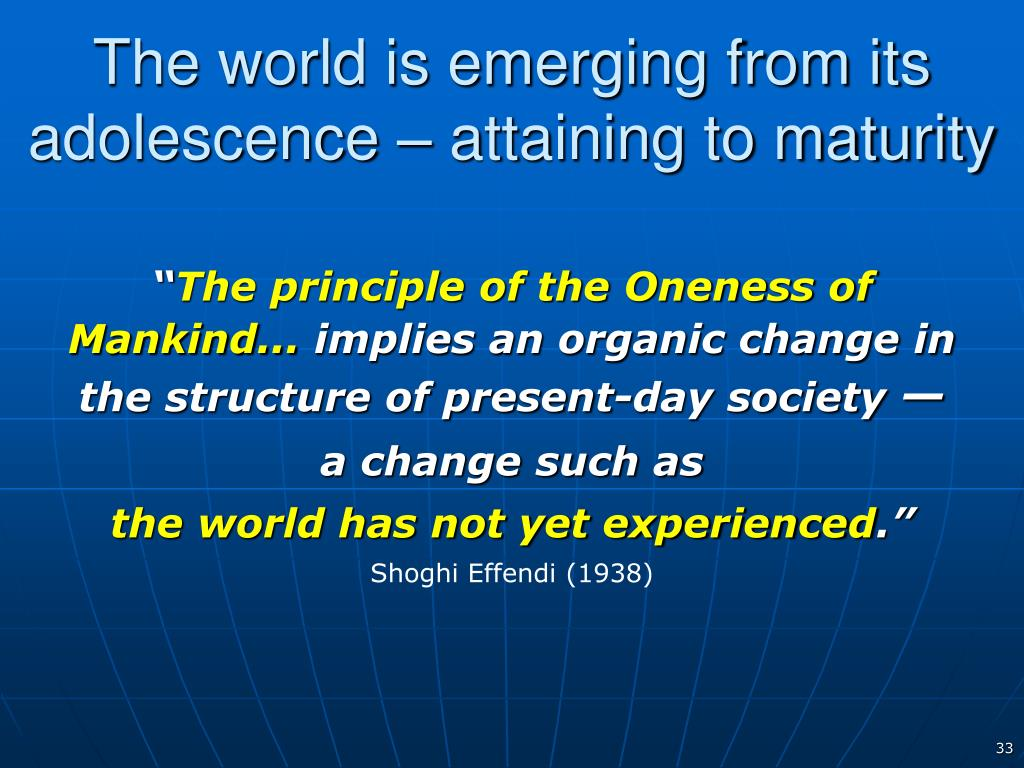The world is emerging from its adolescence – attaining to maturity