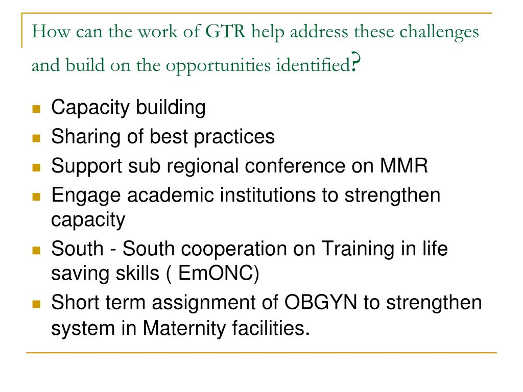 How can the work of GTR help address these challenges and build on the opportunities identified