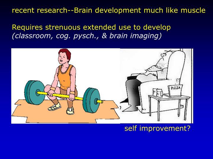 recent research--Brain development much like muscle