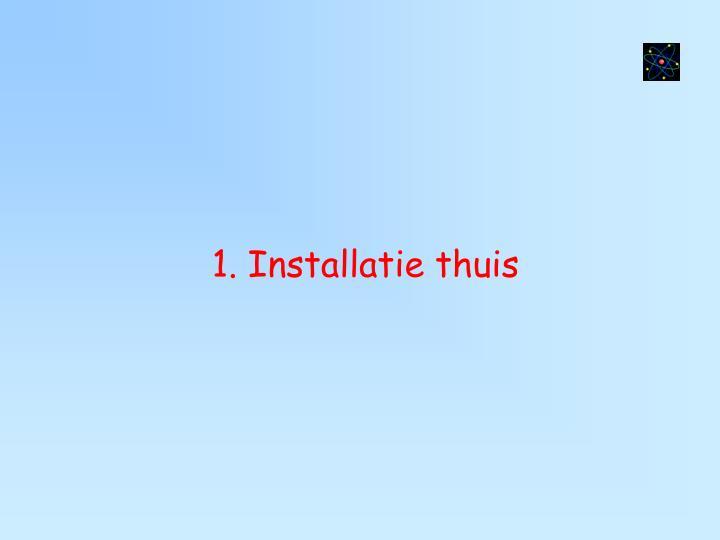 1 installatie thuis