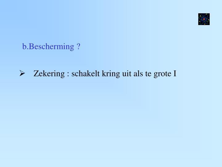 b.Bescherming ?