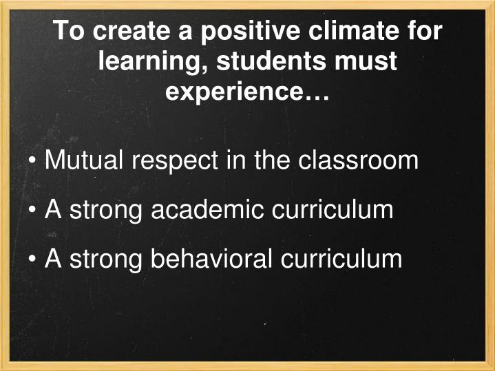 To create a positive climate for learning, students must experience…