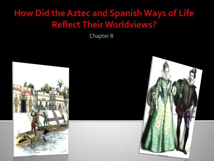 Ppt how did the aztec and spanish ways of life reflect their how did the aztec and spanish ways of life reflect their worldviews sciox Image collections