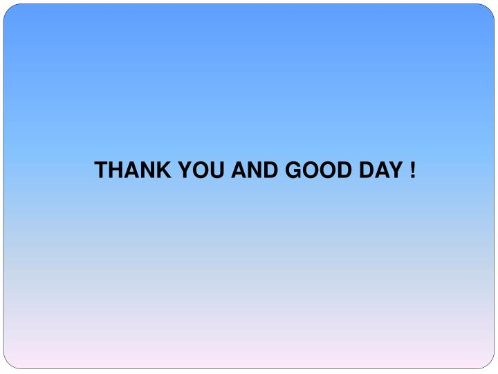 THANK YOU AND GOOD DAY !