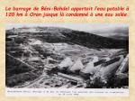 le barrage de b ni bahdel apportait l eau potable 120 km oran jusque l condamn une eau sal e