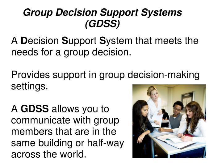 group decision support system Implement the group decision room the combination of our innovative meeting software, your knowledge and our experienced facilitators guarantee your meeting will be more efficient and effective the combination of our innovative meeting software, your knowledge and our experienced facilitators guarantee your meeting will be more efficient and.