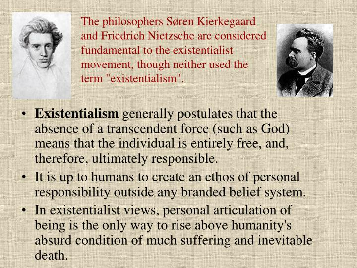 The philosophers Søren Kierkegaard and Friedrich Nietzsche are considered fundamental to the existe...