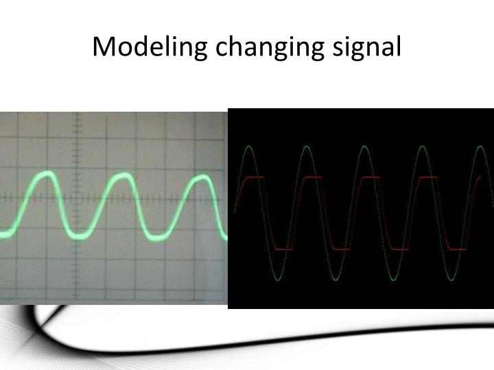 Modeling changing signal