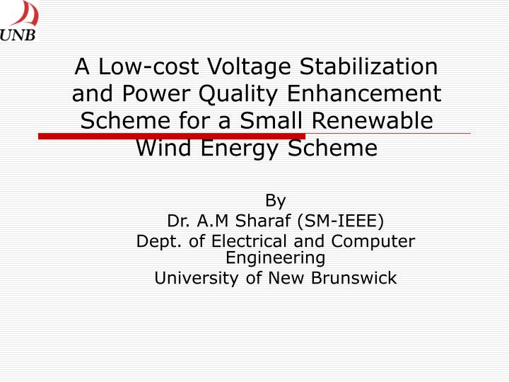 A Low-cost Voltage Stabilization and Power Quality Enhancement Scheme for a Small Renewable Wind Ene...