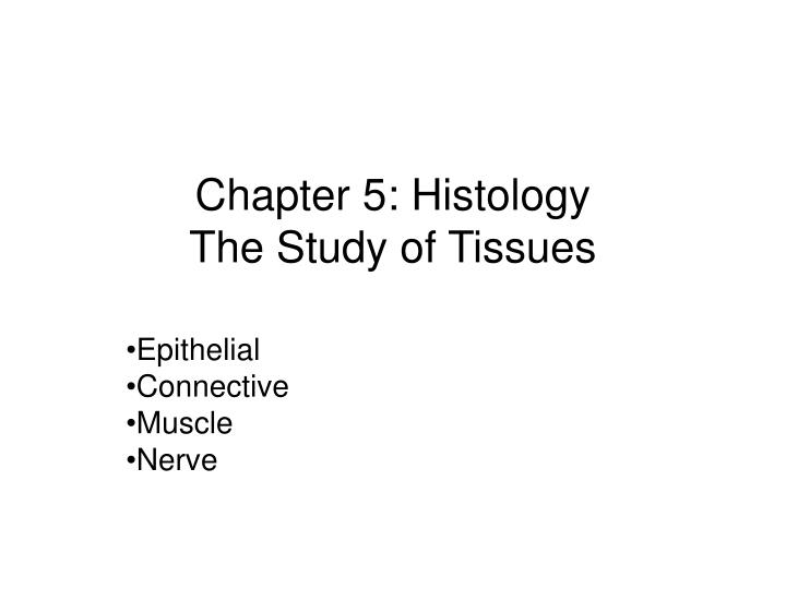 Chapter 5 histology the study of tissues