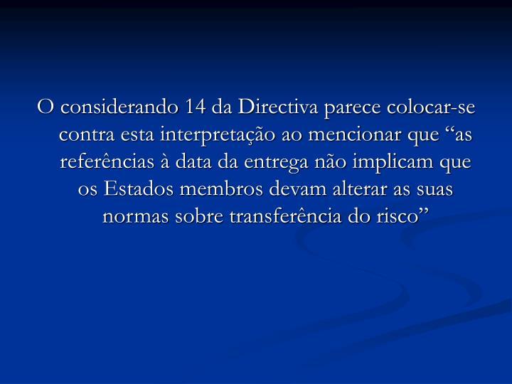 """O considerando 14 da Directiva parece colocar-se contra esta interpretação ao mencionar que """"as referências à data da entrega não implicam que os Estados membros devam alterar as suas normas sobre transferência do risco"""""""