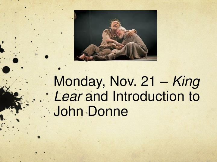monday nov 21 king lear and introduction to john donne n.