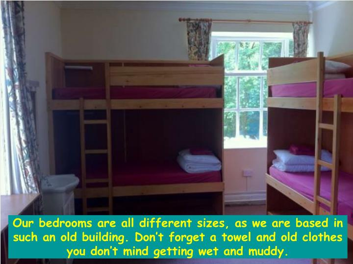 Our bedrooms are all different sizes, as we are based in such an old building. Don't