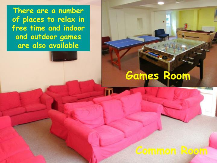 There are a number of places to relax in free time and indoor and outdoor games are also available