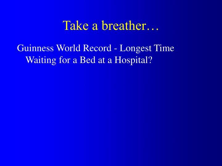 Take a breather…