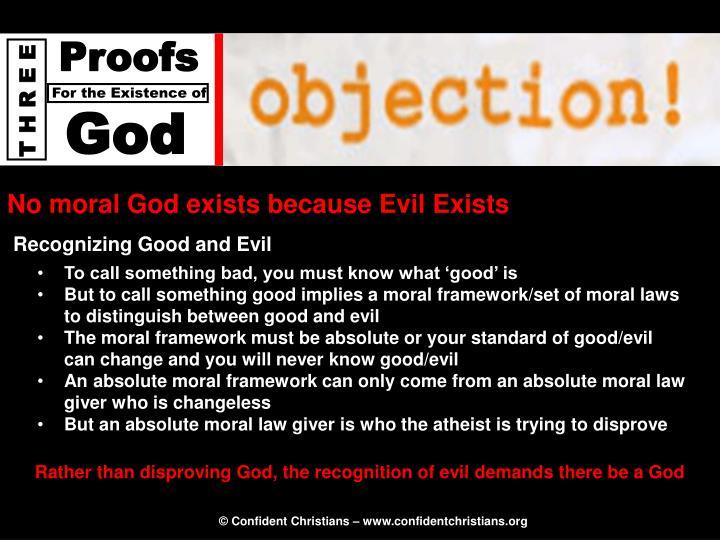 No moral God exists because Evil Exists