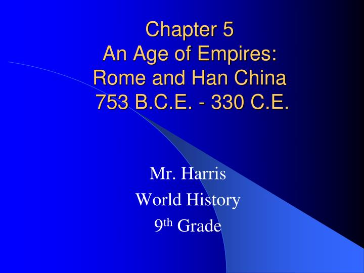 Chapter 5 an age of empires rome and han china 753 b c e 330 c e