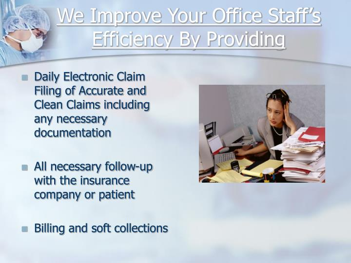 We improve your office staff s efficiency by providing