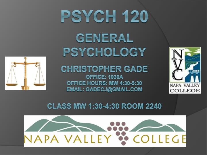 PPT - Psych 120 General Psychology Christopher Gade Office