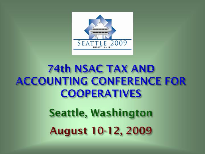 74th nsac tax and accounting conference for cooperatives seattle washington august 10 12 2009 n.