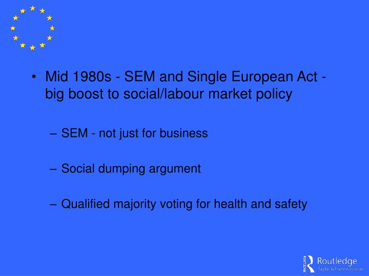 Mid 1980s - SEM and Single European Act - big boost to social/labour market policy