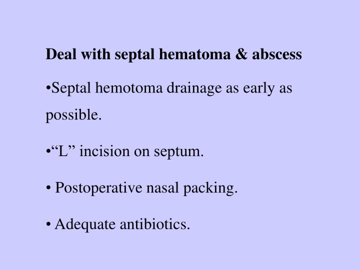 Deal with septal hematoma & abscess