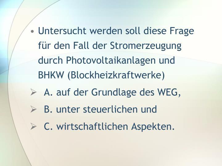 Untersucht werden soll diese Frage für den Fall der Stromerzeugung durch Photovoltaikanlagen und BH...