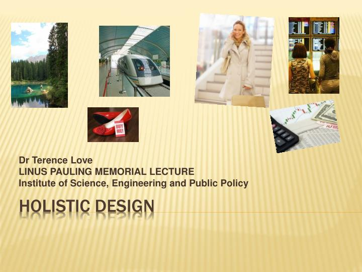 dr terence love linus pauling memorial lecture institute of science engineering and public policy n.