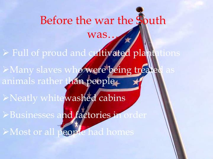 Before the war the South was…
