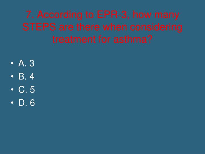 7. According to EPR-3, how many STEPS are there when considering treatment for asthma?