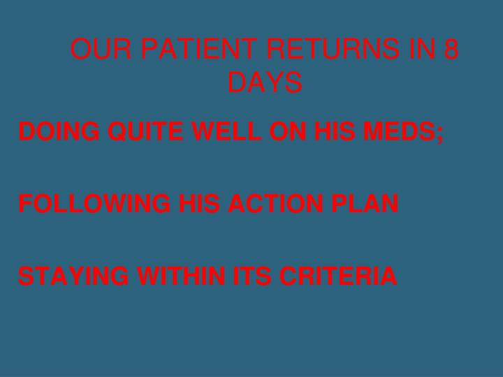 OUR PATIENT RETURNS IN 8 DAYS