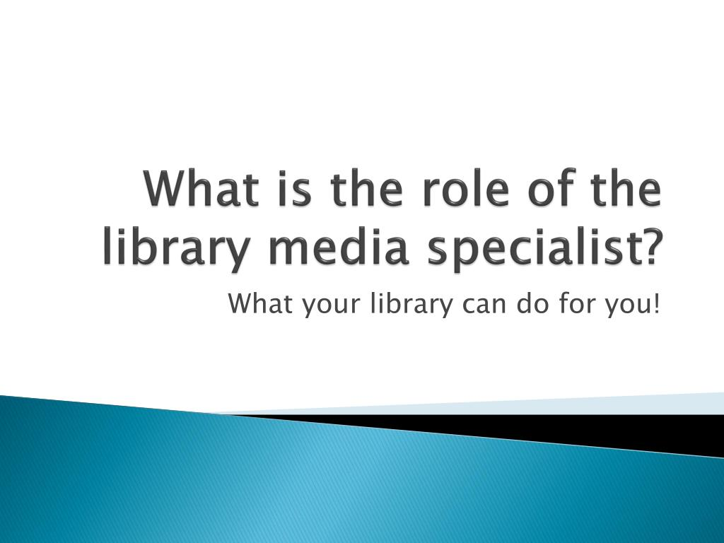 Ppt What Is The Role Of The Library Media Specialist Powerpoint Presentation Id 1144510