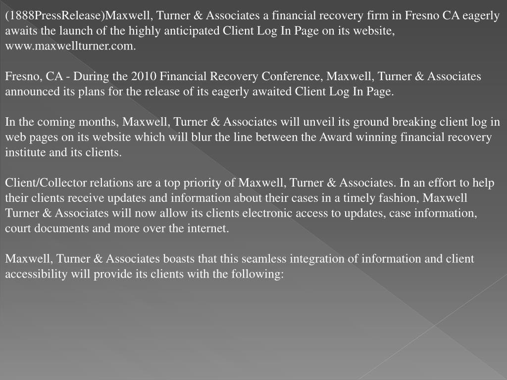 (1888PressRelease)Maxwell, Turner & Associates a financial recovery firm in Fresno CA eagerly awaits the launch of the highly anticipated Client Log In Page on its website, www.maxwellturner.com.